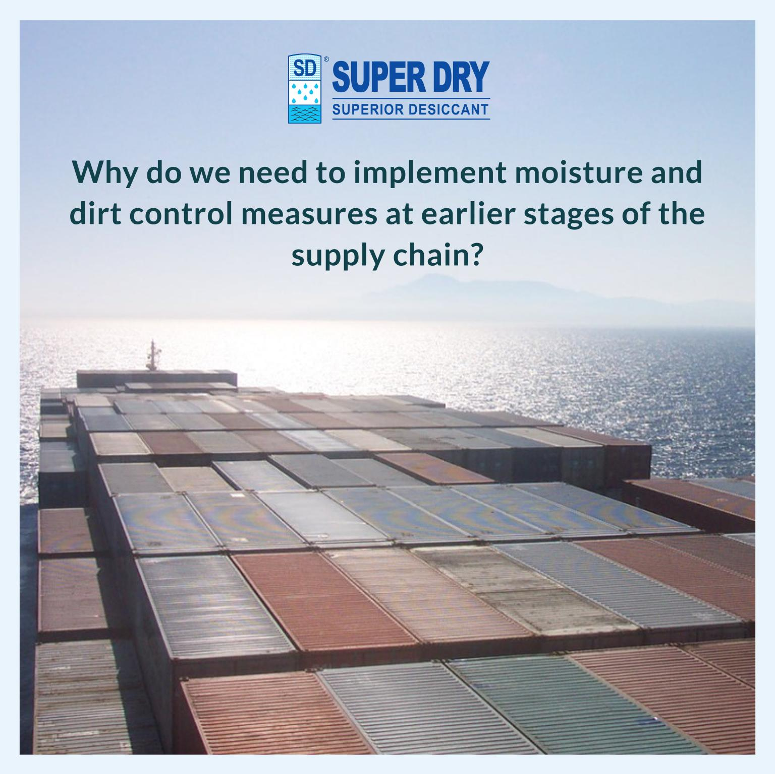 #Why do we need to implement moisture and dirt control measures at earlier stages of the supply chain?